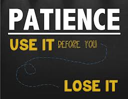 Patience, use, lose